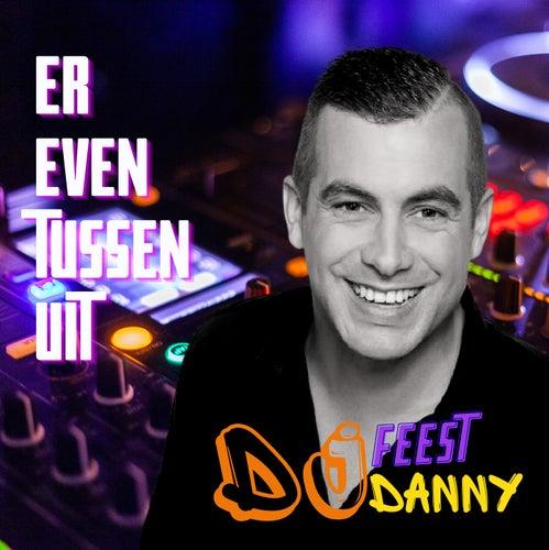 Er even tussen uit van Feest DJ Danny