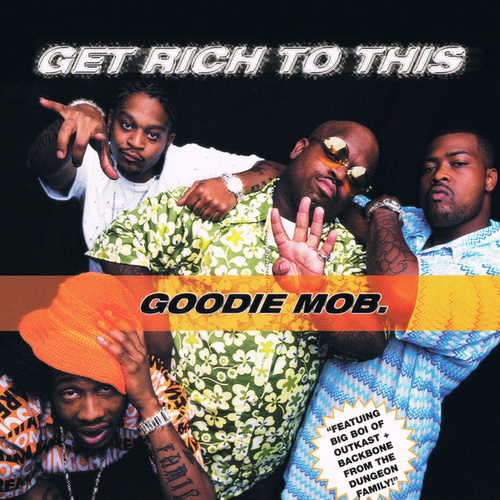 Get Rich To This by Goodie Mob