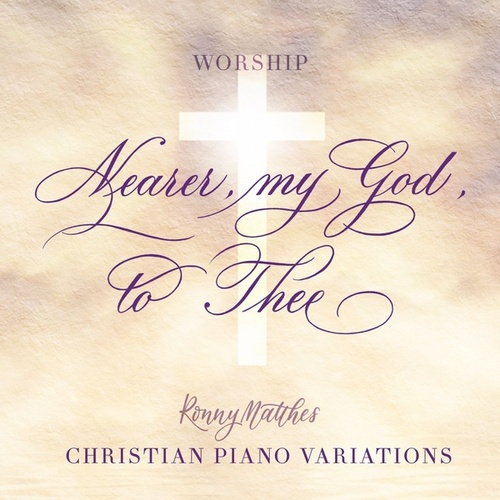 Nearer, My God, to Thee (Christian Piano Variation Worship) von Ronny Matthes