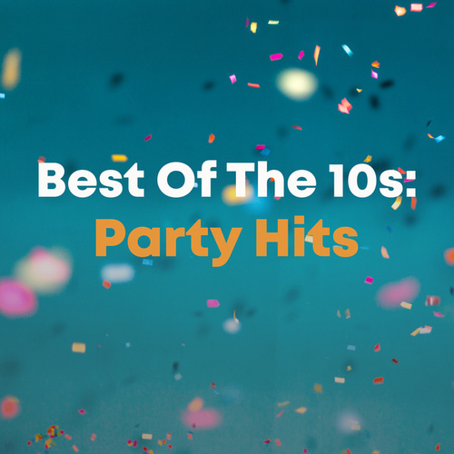 Best Of The 10s: Party Hits de Various Artists