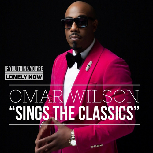 If You Think You're Lonely Now by Omar Wilson