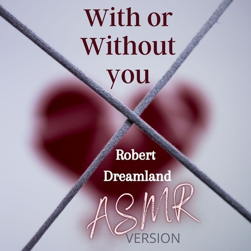 With or Without You (ASMR Version) von Robert DreamLand