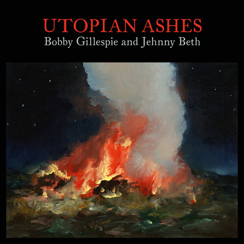 Utopian Ashes by Bobby Gillespie