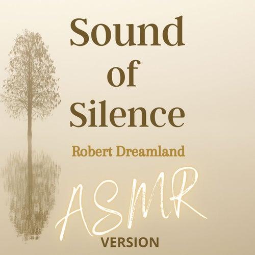 The Sound of Silence (ASMR Version) von Robert DreamLand