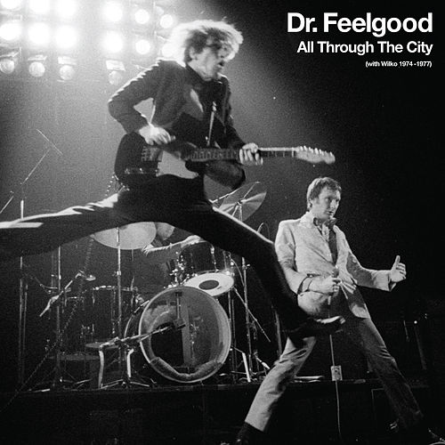 All Through The City (with Wilko 1974-1977) by Dr. Feelgood