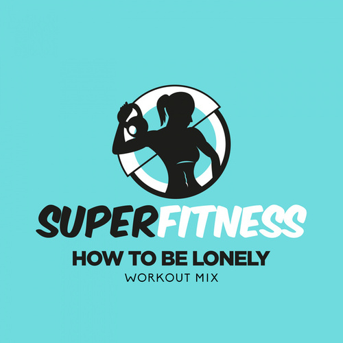 How To Be Lonely (Workout Mix) fra Super Fitness