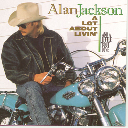 A Lot About Livin' (And A Little 'Bout Love) von Alan Jackson