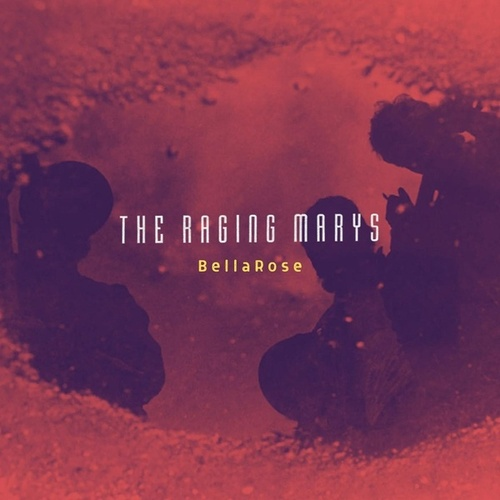 BellaRose - Single by The Raging Marys