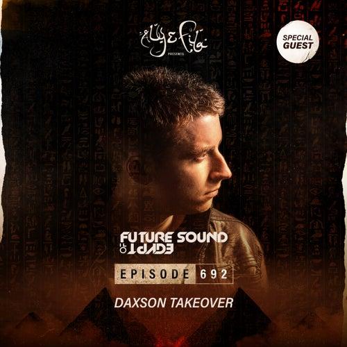 FSOE 692 - Future Sound Of Egypt Episode 692 (Daxson Takeover) by Aly & Fila