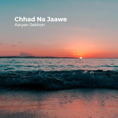 Chhad Na Jaawe by Aaryan Sekhon
