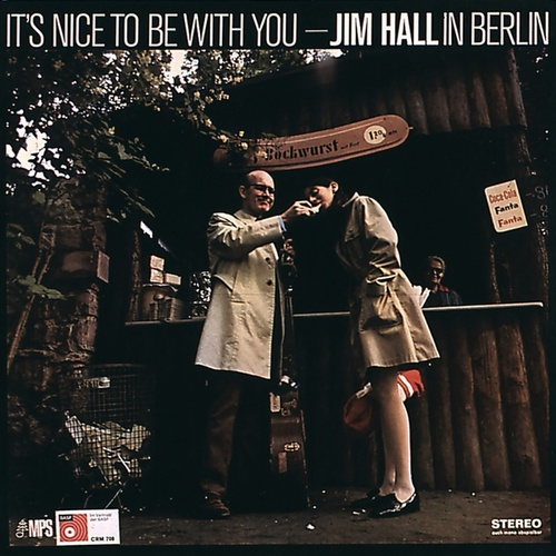 It's Nice To Be With You - Jim Hall In Berlin by Jim Hall