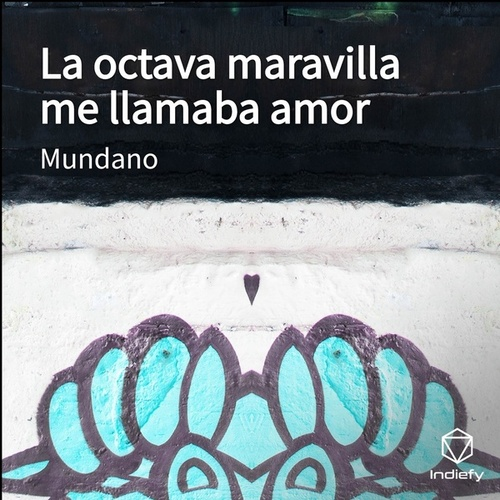 La octava maravilla me llamaba amor by Mundano
