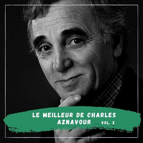Le Meilleur de Charles Aznavour - Vol. 2 von Charles Aznavour