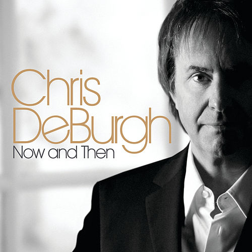 Now And Then by Chris De Burgh