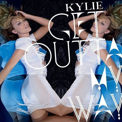 Get Outta My Way by Kylie Minogue