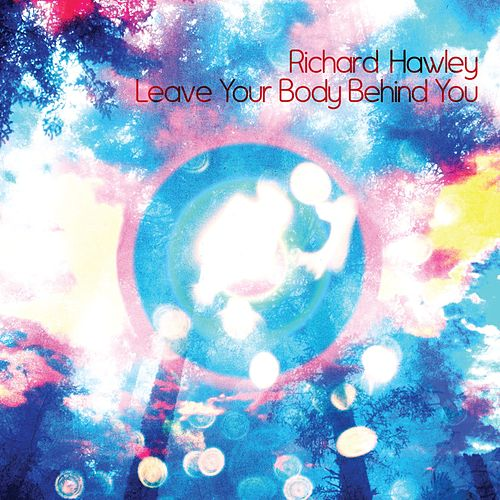 Leave Your Body Behind You by Richard Hawley