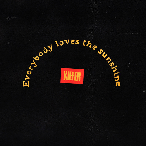 Everybody Loves the Sunshine by Kiefer