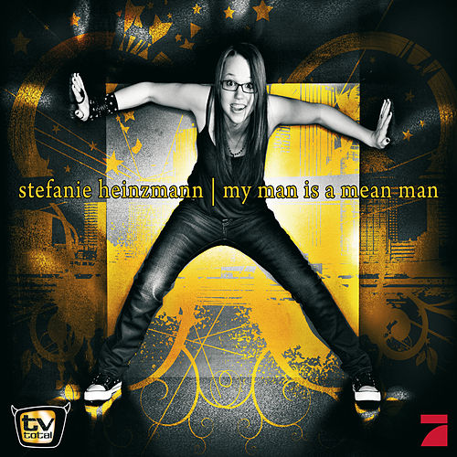 My Man Is A Mean Man (TV TOTAL SSDS-Gewinner) von Stefanie Heinzmann