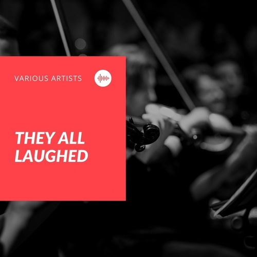 They All Laughed by Chris Connor, Sy Oliver's Orchestra, Vinnie Burke's Quartet, The Ellis Larkins Trio