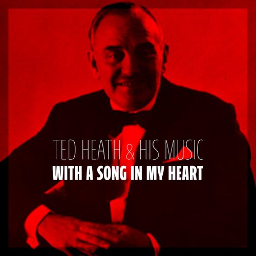 With A Song In My Heart by Ted Heath and His Music