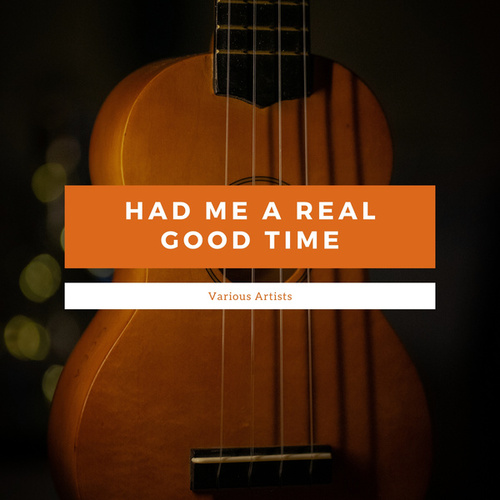 Had Me A Real Good Time von Various Artists