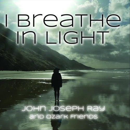 I Breathe in Light de John Joseph Ray and Ozark Friends
