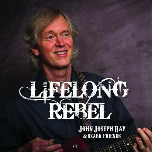 Lifelong Rebel de John Joseph Ray and Ozark Friends