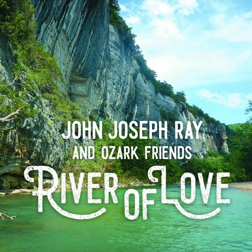 River of Love de John Joseph Ray and Ozark Friends