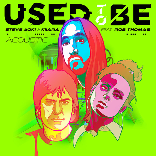 Used To Be (feat. Rob Thomas) (Acoustic) by Steve Aoki