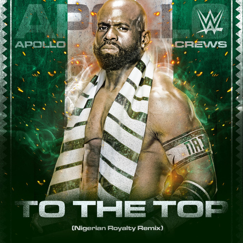 To The Top (Nigerian Royalty Remix) [Apollo Crews] by WWE