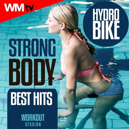 Strong Body Hydro Bike Best Hits Workout Session (60 Minutes Non-Stop Mixed Compilation for Fitness & Workout 128 Bpm) by Workout Music Tv