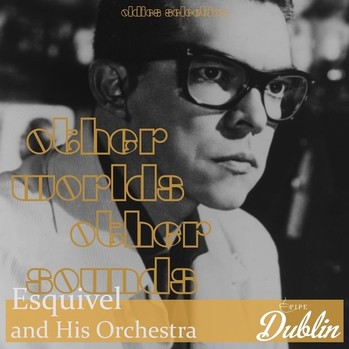 Oldies Selection: Other Worlds Other Sounds by Esquivel