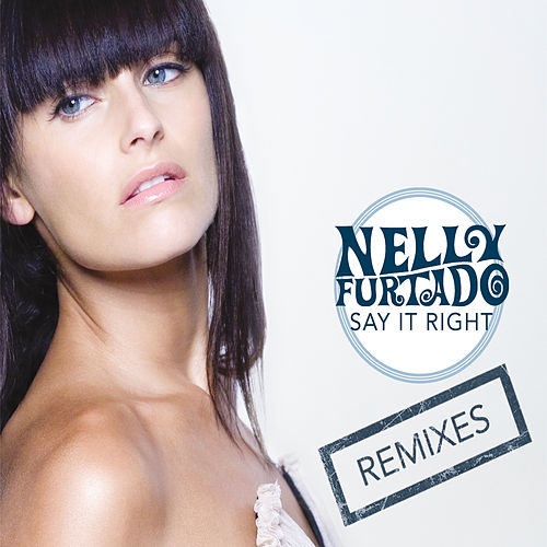 Say It Right (e-Remix EP) by Nelly Furtado