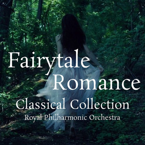 Fairytale Romance Classical Collection von Royal Philharmonic Orchestra