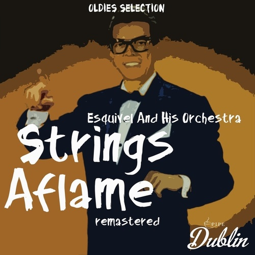 Oldies Selection: Strings Aflame (Remastered) by Esquivel