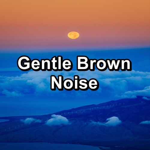 Gentle Brown Noise by White Noise Sleep Therapy