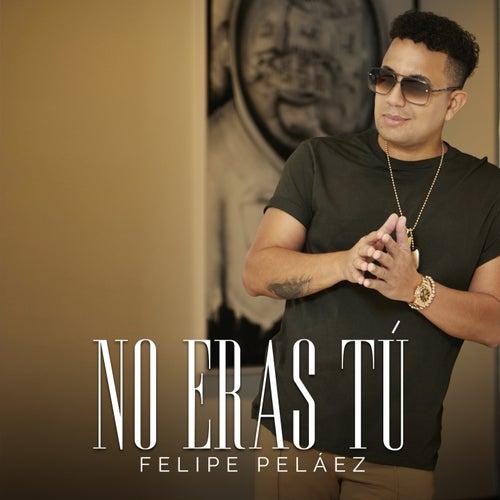 No Eras Tú de Felipe Peláez (Pipe Peláez)