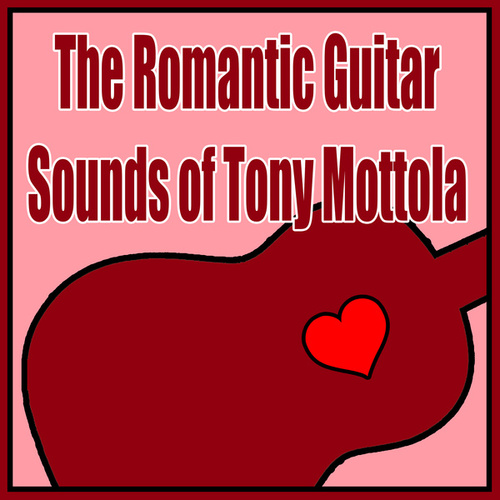 The Romantic Guitar Sounds of Tony Mottola de Tony Mottola