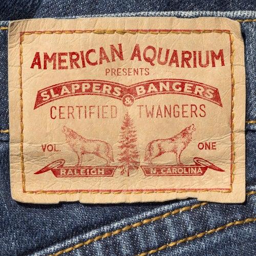 Slappers, Bangers & Certified Twangers, Vol. 1 by American Aquarium