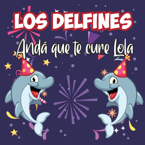 Andá Que Te Cure Lola de Los Delfines