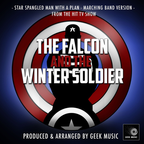 Star Spangled Man With A Plan (From 'The Falcon And The Winter Soldier - Episode 2') (Marching Band Version) von Geek Music