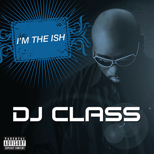 I'm The Ish by DJ Class