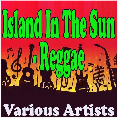 Island In The Sun - Reggae van Various Artists