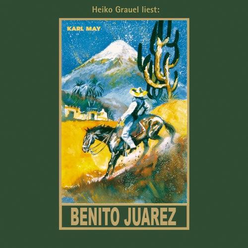 Benito Juarez - Karl Mays Gesammelte Werke, Band 53 (Ungekürzt) von Karl May