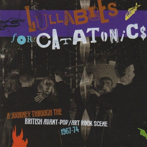 Lullabies For Catatonics: A Journey Through The British Avant-Pop/Art Rock Scene 1967-74 de Various Artists