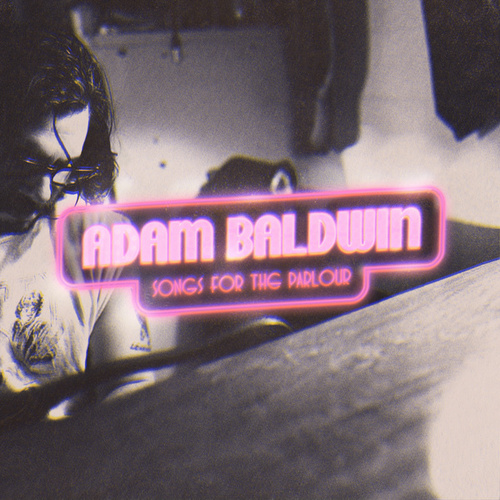 Songs for the Parlour by Adam Baldwin