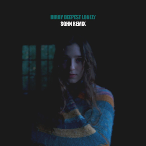Deepest Lonely (SOHN Remix) by Birdy