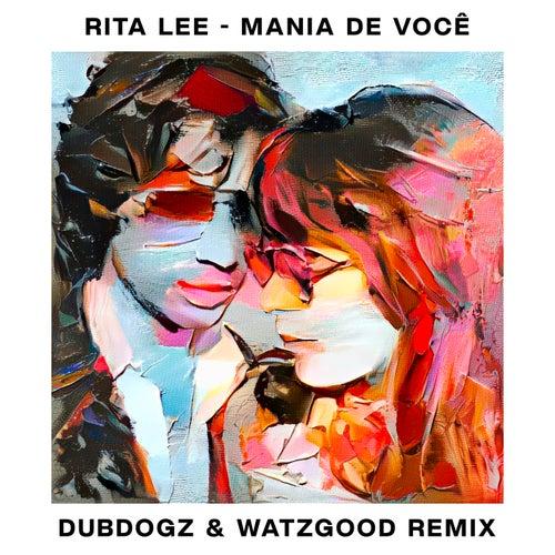 Mania De Você (Dubdogz & Watzgood Remix / Radio Edit) by Rita Lee