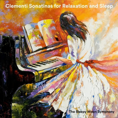 Clementi Sonatinas for Relaxation and Sleep by The Sleepy Moon Symphony