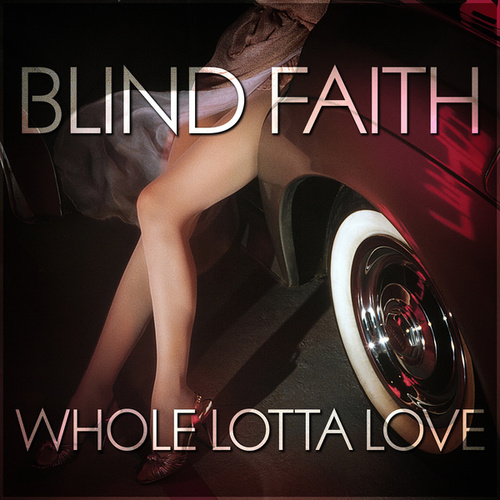 Whole Lotta Love by Blind Faith